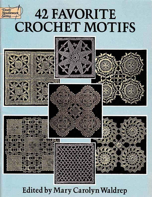 42 Favorite Crochet Motifs | Edited by Mary Carolyn Waldrep